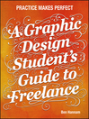 A Graphic Design Student's Guide to Freelance (eBook): Practice Makes Perfect