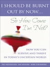 I Should Be Burnt Out by Now... So How Come I'm Not (eBook): How You Can Survive and Thrive in Today's Uncertain World