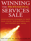 Winning the Professional Services Sale (eBook): Unconventional Strategies to Reach More Clients, Land Profitable Work, and Maintain Your Sanity