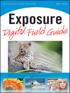 Exposure Digital Field Guide (eBook): Digital Field Guide Series, Book 214