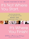 It's Not Where You Start, It's Where You Finish! (eBook): The Success Secrets of a Top Member of the Mary Kay Independent Sales Force