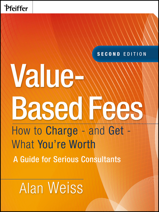 Value-Based Fees (eBook): How to Charge--and Get--What You're Worth