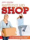 Setting Up Shop (eBook): The Complete Step by Step Guide to Starting and Running a Successful Retail Business in Australia