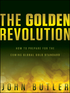 The Golden Revolution (eBook): How to Prepare for the Coming Global Gold Standard