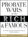Probate Wars of the Rich and Famous (eBook): An Insider's Guide to Estate Planning and Probate Litigation