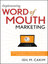 Implementing Word of Mouth Marketing (eBook): Online Strategies to Identify Influencers, Craft Stories, and Draw Customers