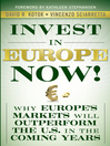 Invest in Europe Now! (eBook): Why Europe's Markets Will Outperform the US in the Coming Years