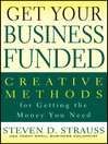 Get Your Business Funded (eBook): Creative Methods for Getting the Money You Need