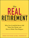 The Real Retirement (eBook): Why You Could Be Better Off Than You Think, and How to Make That Happen
