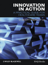 Innovation in Action (eBook): A Practical Guide for Healthcare Teams