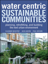 Water Centric Sustainable Communities (eBook): Planning, Retrofitting and Building the Next Urban Environment