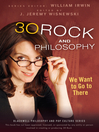 30 Rock and Philosophy (eBook): We Want to Go to There