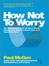 How Not to Worry (eBook): The Remarkable Truth of How a Small Change Can Help You Stress Less and Enjoy Life More