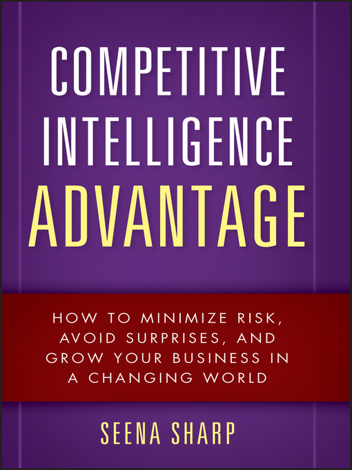 Competitive Intelligence Advantage (eBook): How to Minimize Risk, Avoid Surprises, and Grow Your Business in a Changing World