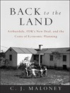 Back to the Land (eBook): Arthurdale, FDR's New Deal, and the Costs of Economic Planning