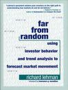 Far from Random (eBook): Using Investor Behavior and Trend Analysis to Forecast Market Movement