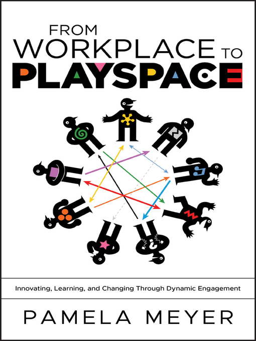 From Workplace to Playspace (eBook): Innovating, Learning and Changing Through Dynamic Engagement