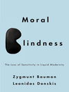 Moral Blindness (eBook): The Loss of Sensitivity in Liquid Modernity