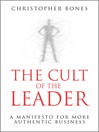 The Cult of the Leader (eBook): A Manifesto for More Authentic Business