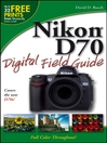 Nikon D70 Digital Field Guide (eBook): Digital Field Guide Series, Book 248