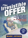 The Irresistible Offer (eBook): How to Sell Your Product or Service in 3 Seconds or Less