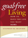 Goal-Free Living (eBook): How to Have the Life You Want NOW!