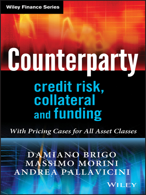 Counterparty Credit Risk, Collateral and Funding (eBook): With Pricing Cases For All Asset Classes