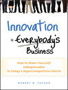 Innovation is Everybody's Business (eBook): How to Make Yourself Indispensable in Today's Hypercompetitive World