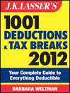 J.K. Lasser's 1001 Deductions and Tax Breaks 2012 (eBook): Your Complete Guide to Everything Deductible
