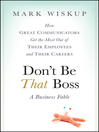 Don't Be That Boss (eBook): How Great Communicators Get the Most Out of Their Employees and Their Careers