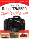 Canon EOS Rebel T2i/550D Digital Field Guide (eBook): Digital Field Guide Series, Book 227
