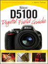 Nikon D5100 Digital Field Guide (eBook): Digital Field Guide Series, Book 231