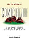 Comic Relief (eBook): A Comprehensive Philosophy of Humor
