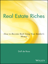 Real Estate Riches (eBook): How to Become Rich Using Your Banker's Money