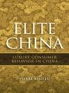 Elite China (eBook): Luxury Consumer Behavior in China