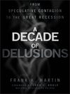 A Decade of Delusions (eBook): From Speculative Contagion to the Great Recession