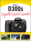 Nikon D300s Digital Field Guide (eBook): Digital Field Guide Series, Book 216