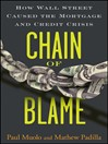 Chain of Blame (eBook): How Wall Street Caused the Mortgage and Credit Crisis