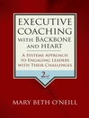Executive Coaching with Backbone and Heart (eBook): A Systems Approach to Engaging Leaders with Their Challenges