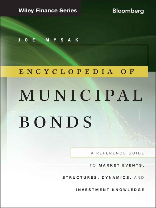 Encyclopedia of Municipal Bonds (eBook): A Reference Guide to Market Events, Structures, Dynamics, and Investment Knowledge