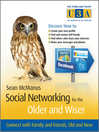 Social Networking for the Older and Wiser (eBook): Connect with Family and Friends, Old and New