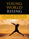 Young World Rising (eBook): How Youth Technology and Entrepreneurship are Changing the World from the Bottom Up