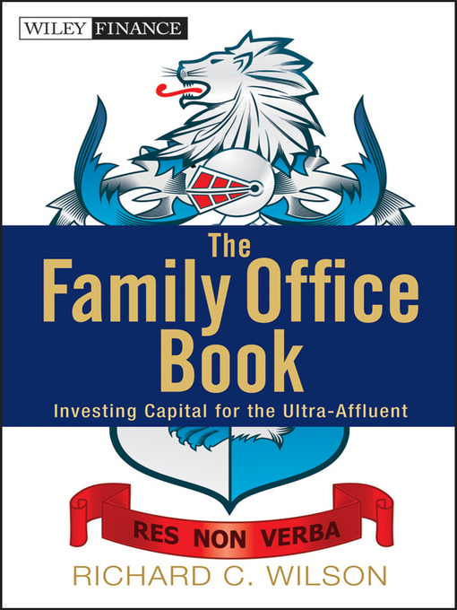The Family Office Book (eBook): Investing Capital for the Ultra-Affluent