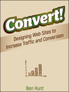 Convert! (eBook): Designing Web Sites to Increase Traffic and Conversion