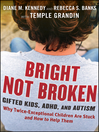 Bright Not Broken (eBook): Gifted Kids, ADHD, and Autism