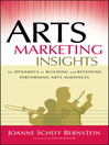 Arts Marketing Insights (eBook): The Dynamics of Building and Retaining Performing Arts Audiences