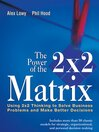 The Power of the 2 x 2 Matrix (eBook): Using 2 x 2 Thinking to Solve Business Problems and Make Better Decisions