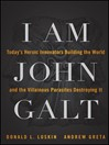 I Am John Galt (eBook): Today's Heroic Innovators Building the World and the Villainous Parasites Destroying It