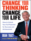 Change Your Thinking, Change Your Life (eBook): How to Unlock Your Full Potential for Success and Achievement