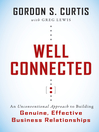 Well Connected (eBook): An Unconventional Approach to Building Genuine, Effective Business Relationships